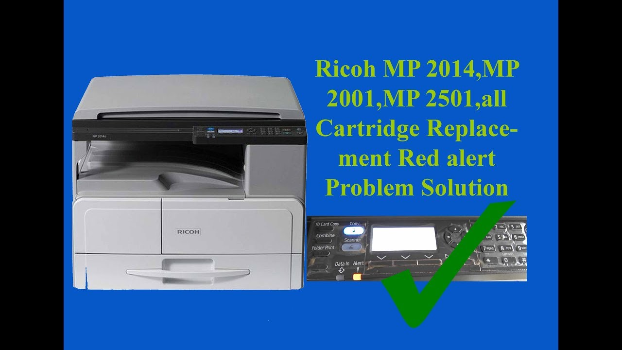 Ricoh MP 2014,MP 2001,MP 2501,all Cartridge Replacement Red alert Problem  Solution 100% Tested 2019