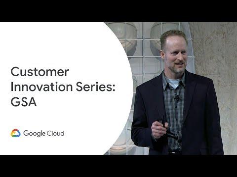 Google Cloud Customer Innovation Series - GSA (Cloud Next '19)