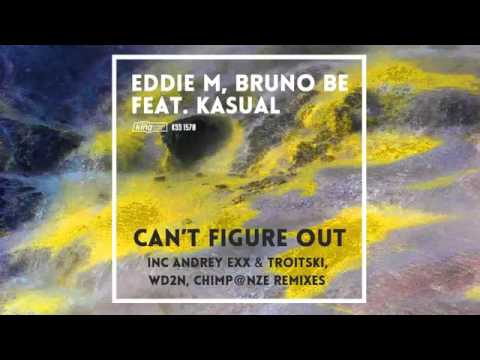 Eddie M, Bruno Be Feat. Kasual - Can't Figure Out (Original Mix)
