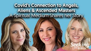 PART 1: Covid's Connection to Angels, Aliens& Ascended Masters - A Spiritual Medium's Story