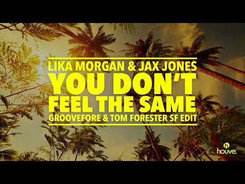 Lika Morgan & Jax Jones - You Don't Feel The Same (Groovefore & Tom Forester Sunrise Festival Edit)