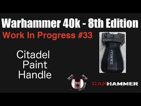 Work In Progress #33 - Citadel Paint Handle Review