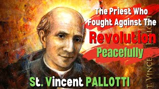 St. Vincent Pallotti  | The Priest Who Had The Courage To Stand Up To The French Revolution!