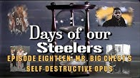 6e1c1a66356 Days of our Steelers  Episode Eighteen - Mr. Big Chest s Self-Destructive  Opus - Duration  9 minutes