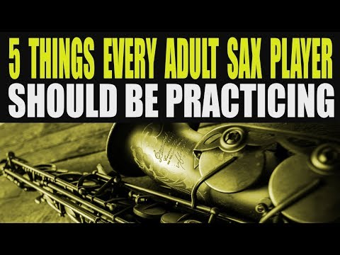 5 THINGS EVERY ADULT SAX PLAYER SHOULD BE PRACTICING thumbnail
