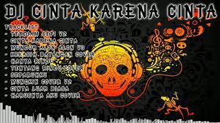 DJ CINTA KARENA CINTA FULL LAGU VIRAL REMIX TERBARU