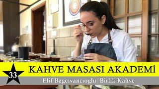 Kahve Masası Akademi  33.Bölüm  Birlik Kahve  Elif Bağçıvancıoğlu