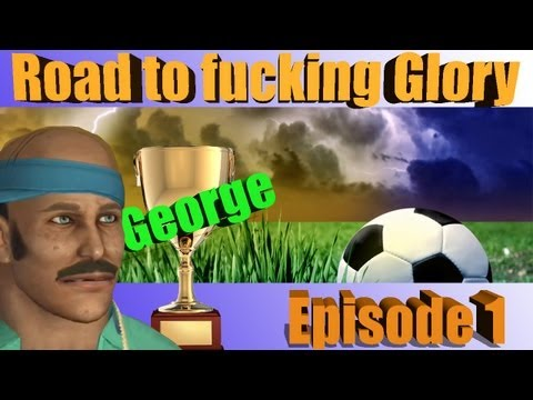 George | FIFA13 Road To F'n Glory | Episode 1