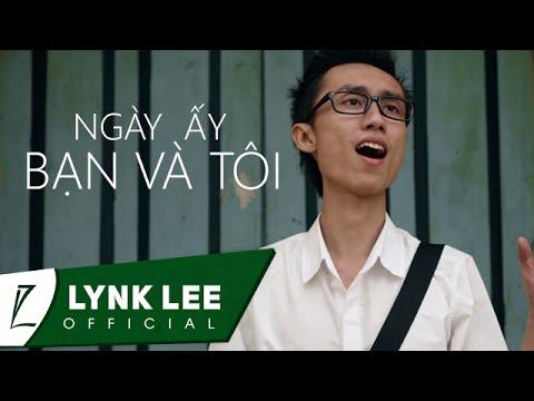Lynk Lee – Ngày ấy bạn và tôi (Official MV)