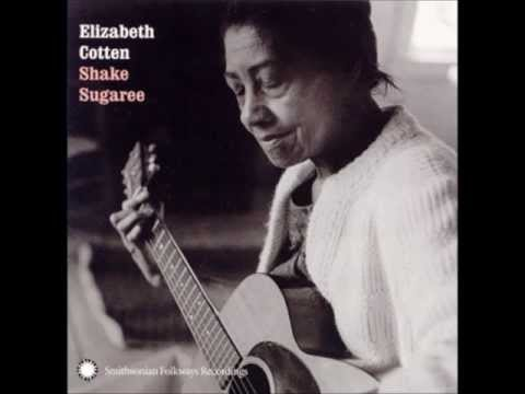 Elizabeth Cotten , Shake Sugaree