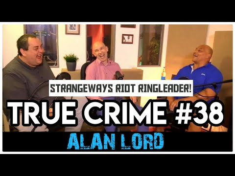 Strangeways Riot Ringleader In Prison For 32 Years: Alan Lord  True Crime Podcast 38