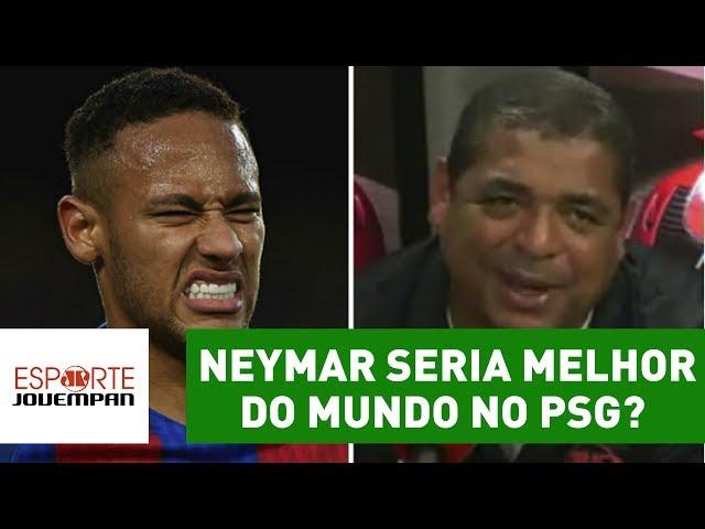 Neymar seria melhor do mundo no PSG? Vampeta surpreende!