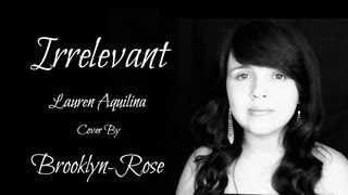 Irrelevant - Lauren Aquilina Cover By Brooklyn-Rose