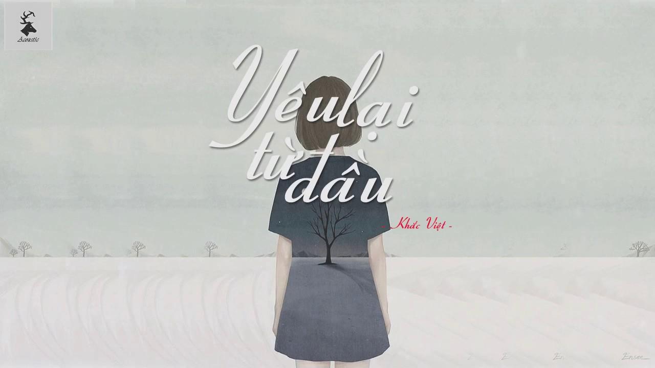 Lyric ll Yêu Lại Từ Đầu – Khắc Việt