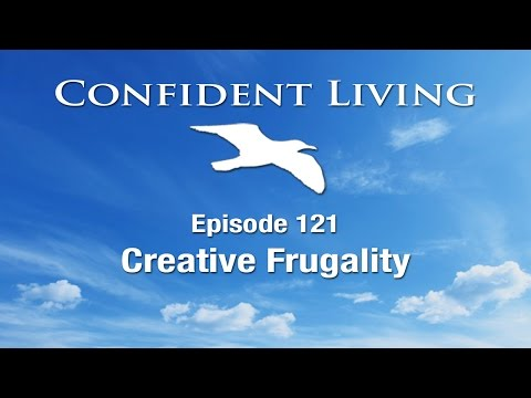 Confident Living Ep. 121: Creative Frugality