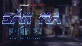 PHẦN 27 | SĂN MA | ĐẶC CÔNG BẮT MA | MC Nguyễn Thành - Hết quyển 5