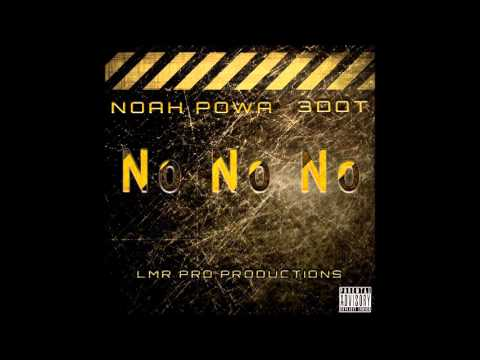 Noah Powa & 3Dot - No No No - September 2013 | @GazaPriiinceEnt