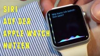 SIRI auf der APPLE WATCH -  Wie funktioniert das eigentlich?? - Tutorial Deutsch