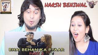 Bhai Behan Ka Pyaar - Part 2    Harsh Beniwal    Indian Reaction