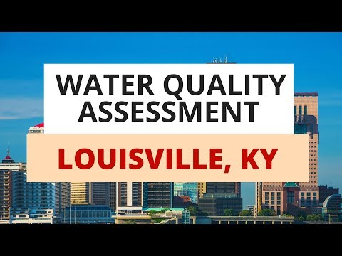 Louisville 2018 Water Quality Assessment: What You Need To Know