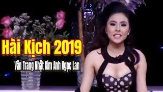 Hài Kịch Để Đời   Vở bi hài trường kịch Vân Trang Nhật Kim Anh Ngọc Lan Hay Nhất