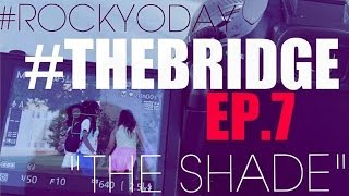 "The Bridge Web Series EP 7 ""The Shade"" #RockYoDay"