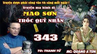 Mao Sơn Tróc Quỷ Nhân [ Tập 343 ] Mụ Chủ Nhà Nghỉ - Truyện ma pháp sư- Quàng A Tũn