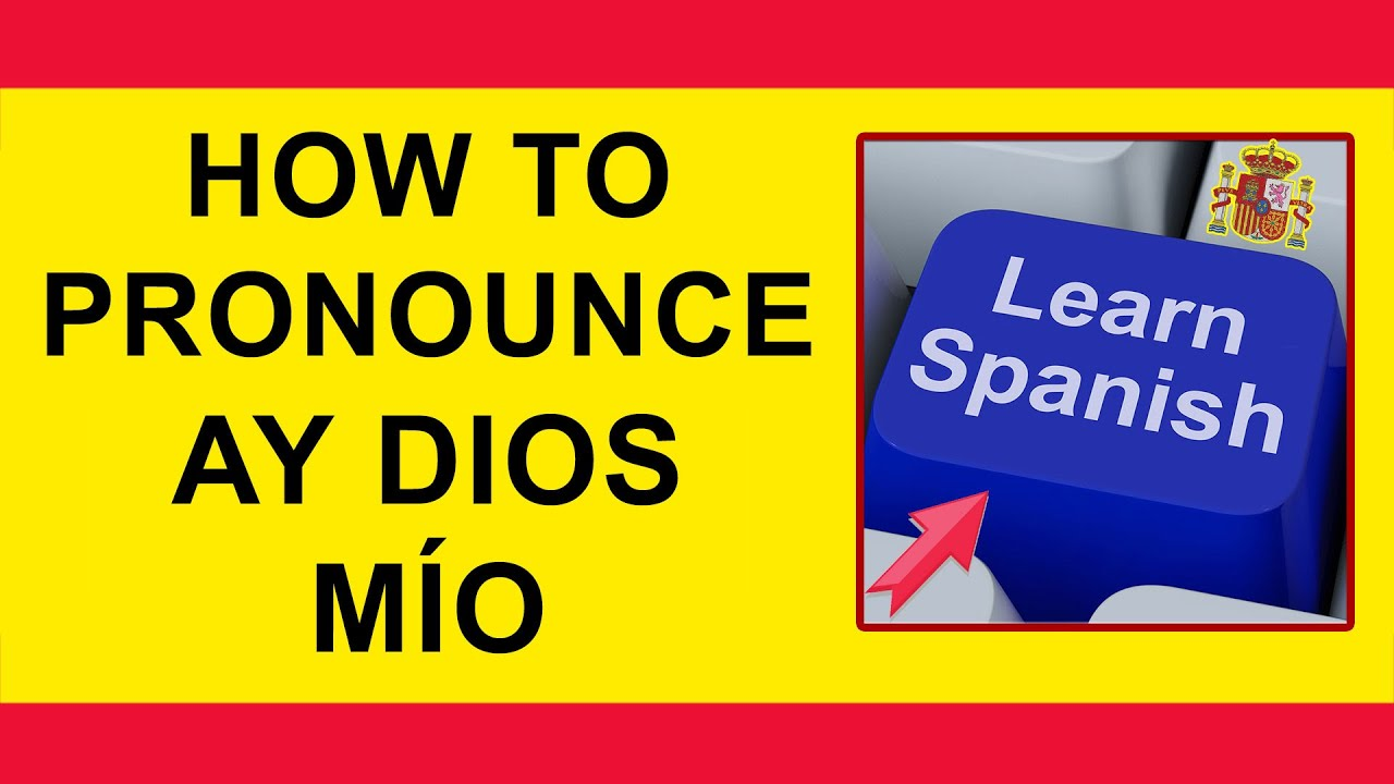 How To Pronounce Oh My God Ay Dios Mio In Spanish