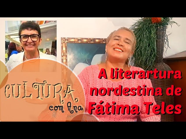 Cultura com Ana - A literatura nordestina de Fátima Teles