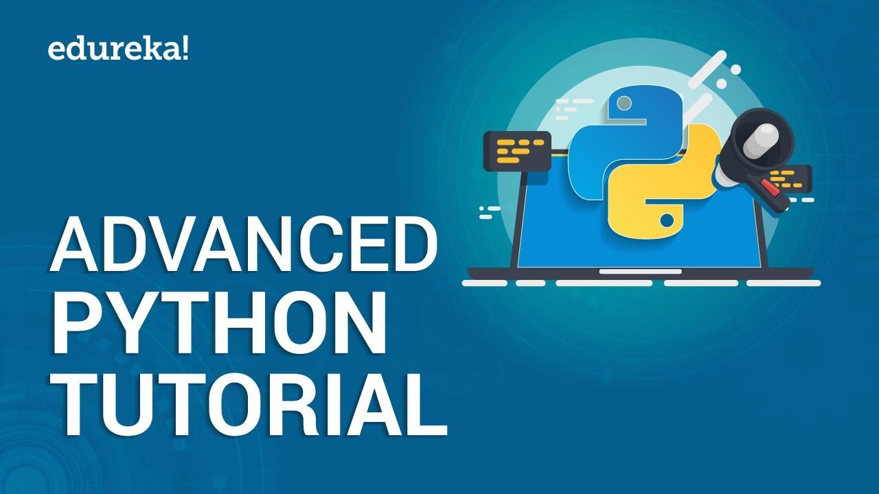Advanced Python Tutorial | Learn Advanced Python Concepts | Python  Programming Training | Edureka