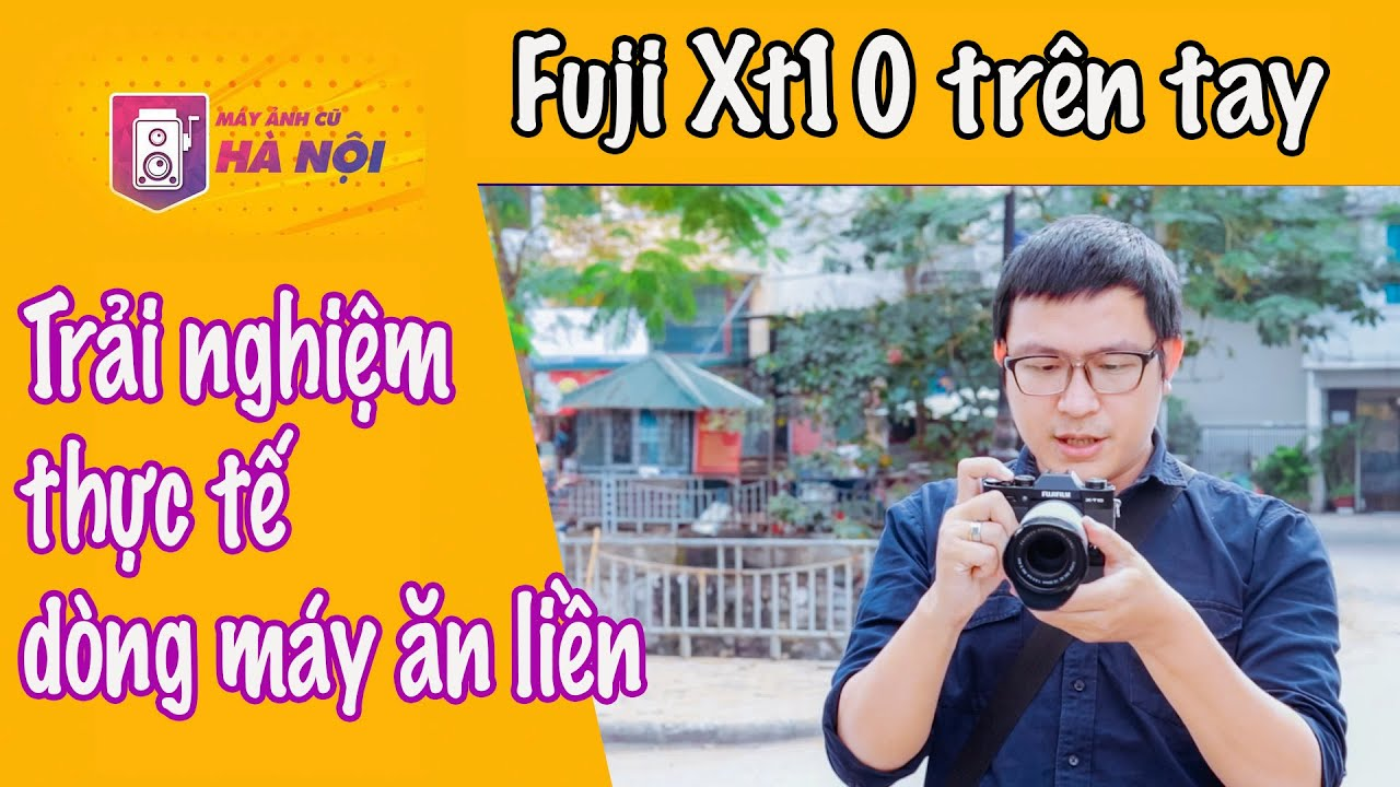 Fujifil Xt10  ✅Trên tay thực tế – Máy ảnh cũ Hà Nội