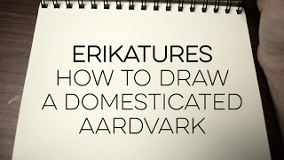 Erikatures #21   How to Draw a Domesticated Aardvark