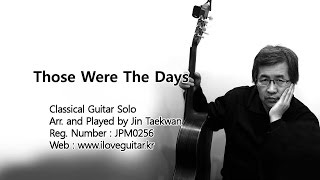 Those Were The Days ( Mary Hopkin / Classical guitar Solo / arr. and Played by Jin Taekwan 진태권 )