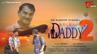 Lets Love Daddy 2 | Telugu Short Film 2018 | Directed by Sai Swaroop Mysore | TeluguOne