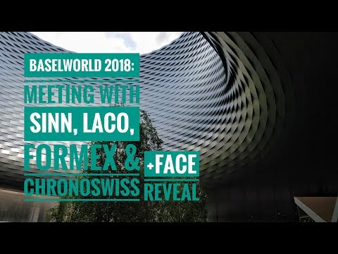 Baselworld 2018: Meetings with Sinn, Laco, Formex & Chronoswiss + Face Reveal