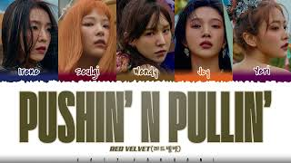 RED VELVET (레드벨벳) - 'PUSHIN' N PULLIN' Lyrics [Color Coded_Han_Rom_Eng]