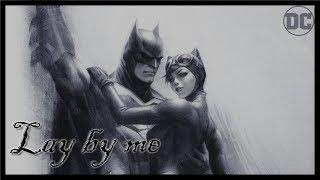 Batman & Catwoman | Lay by Me | Comics [Tribute]
