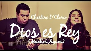 Dios es Rey (Muchas Aguas) - Christine D'Clario - Cover Acustico
