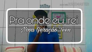 PRA ONDE EU IREI - MIN. MORADA | COVER BY NOVA GERAÇÃO TEEN