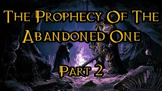 The Prophecy Of The Abandoned One - Part 2