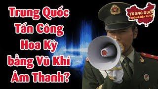 Trung Quốc Tấn Công Hoa Kỳ bằng Vũ Khí Âm Thanh?   Trung Quốc Không Kiểm Duyệt