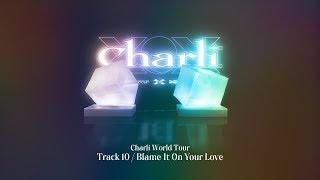 Charli XCX - Track 10 / Blame It On Your Love (Charli World Tour Live Remake)