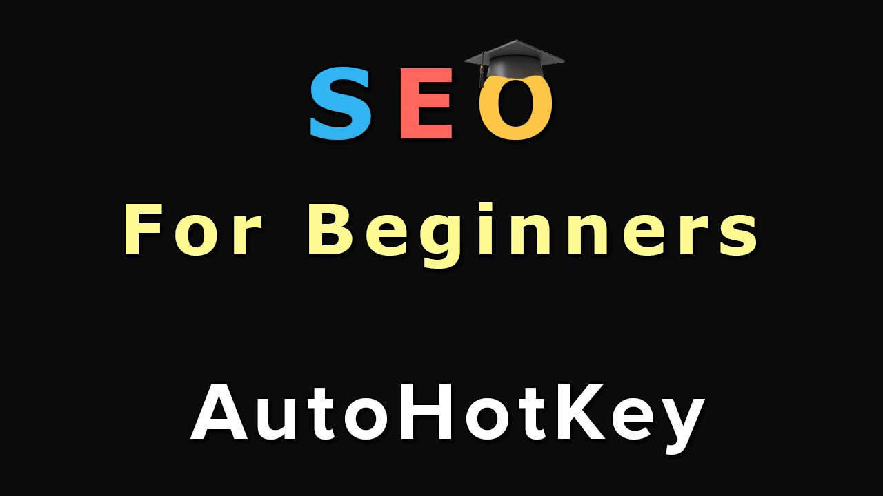 16  SEO For Beginners: AutoHotKey - Automate Your Work!