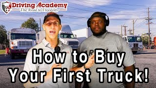 How to Become an Owner Operator and Buy Your First Semi Truck - Driving Academy