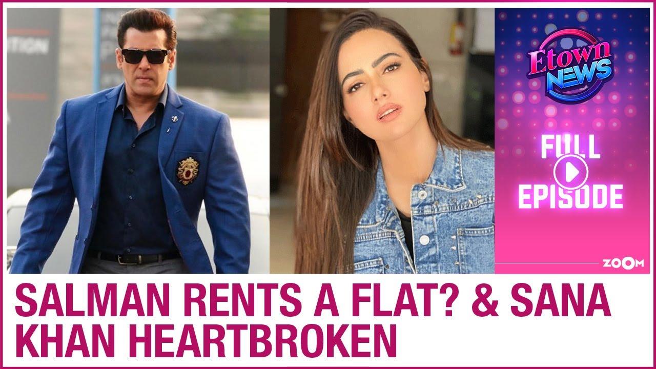 Salman Khan rents a flat? | Sana Khan shares heartbroken post | E-Town News Full Episode