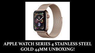 APPLE WATCH SERIES 4 STAINLESS STEEL - GOLD 44MM UNBOXING!
