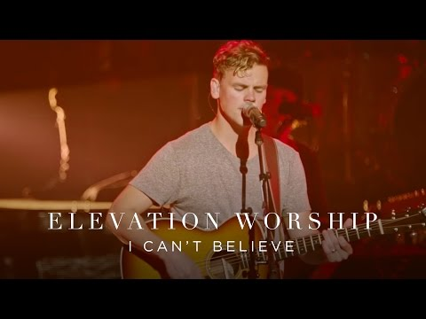 Elevation Worship - I Can't Believe (Live)