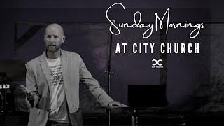 City Church I Chris Abington I 7-4-21
