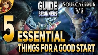 Soul Calibur 6 - 5 Essential Things for a Good Start Beginners Guide Soulcalibur VI