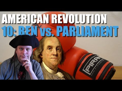 American Revolution 10: Ben Franklin Vs. Parliament!